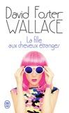 David Foster Wallace - La fille aux cheveux étranges.