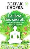 Deepak Chopra - Le livre des secrets - Découvrez les dimensions cachées de votre vie.