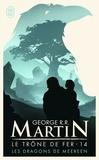 George R. R. Martin - Le trône de fer (A game of Thrones) Tome 14 : Les dragons de Meereen.