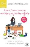 Candice Kornberg-Anzel - Avant j'avais une vie, maintenant j'ai des enfants.