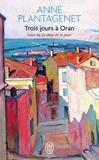 Anne Plantagenet - Trois jours à Oran - Suivi de Le désir et la peur.