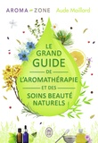 Aude Maillard et  Aroma-Zone - Le grand guide de l'aromathérapie et des soins beauté naturels.