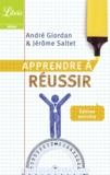 Jérôme Saltet et André Giordan - Apprendre à réussir.