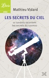 Mathieu Vidard - Les Secrets du ciel - 10 savants racontent les secrets du cosmos.