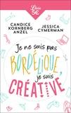 Candice Kornberg-Anzel et Jessica Cymerman - Je ne suis pas bordélique, je suis créative.