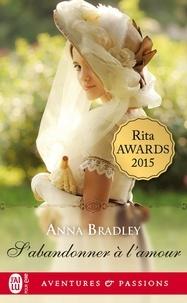Anna Bradley - S'abandonner à l'amour.
