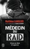 Matthieu Langlois - Médecin du RAID - Vivre en état d'urgence.