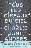 Charlie Jane Anders - Tous les oiseaux du ciel.