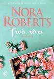 Nora Roberts - Trois rêves Intégrale : Orgueilleuse Margo ; Kate l'indomptable ; La blessure de Laura.