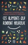 Bernard Fontanille et Marie-Laurence Grézaud - Ces aliments qui rendent heureux - Et si bien manger était vraiment le début du bonheur ?.