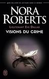 Nora Roberts - Lieutenant Eve Dallas Tome 19 : Visions du crime.