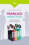 Pierre-Alain Caltot - Français : mémo lycée - Histoire, genres et formes littéraires.