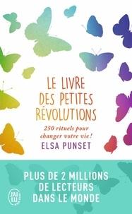 Elsa Punset - Le livre des petites révolutions - 250 rituels pour changer votre vie !.