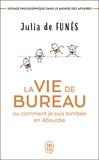 Julia de Funès - La vie de bureau ou comment je suis tombée en Absurdie - Voyage philosophique dans le monde des affaires.