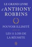 Anthony Robbins - Le grand livre d'Anthony Robbins - Pouvoir illimité suivi de Les onze lois de la réussite.