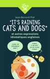 Jean-Bernard Piat - It's raining cats and dogs - Et autres expressions idiomatiques anglaises.