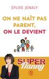 Sylvie Jenaly - On ne naît pas parent, on le devient.