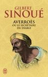 Gilbert Sinoué - Averroès ou le secrétaire du diable.
