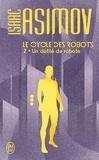 Isaac Asimov - Le cycle des robots Tome 2 : Un défilé de robots.