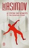Isaac Asimov - Le cycle des robots Tome 3 : Les cavernes d'acier.