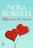 Nora Roberts - Affaires de coeurs - Intégrale : Ce soir et à jamais ; La rivale ; Question de choix.