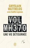 Ghyslain Wattrelos - Vol MH370 - Une vie détournée.