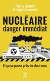 Thierry Gadault et Hugues Demeude - Nucléaire, danger immédiat - Et ça se passe près de chez vous !.