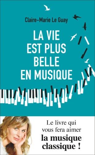 La vie est plus belle en musique / Claire-Marie Le Guay |