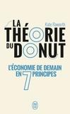 Kate Raworth - La théorie du donut - L'économie de demain en 7 principes.
