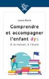 Laure Alaria - Comprendre et accompagner l'enfant dys - A la maison, à l'école.