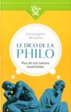 Christophe Verselle - Le dico de la philo - Plus de 100 notions essentielles.