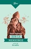 Saint Augustin - Sur le mensonge - Le menteur aime à mentir et goûte le plaisir de le faire suivi de Du maître.