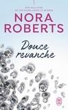 Nora Roberts - Douce revanche.