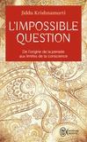 Jiddu Krishnamurti - L'impossible question.