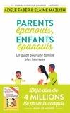 Adele Faber et Elaine Mazlish - Parents épanouis, enfants épanouis - Un guide pour une famille heureuse.