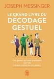Joseph Messinger - Le grand livre du décodage gestuel - Ces gestes qui vous trahissent suivi de Le sens caché de vos gestes.