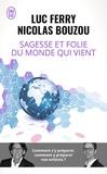 Luc Ferry et Nicolas Bouzou - Sagesse et folie du monde qui vient - Comment s'y préparer, comment y préparer nos enfants ?.