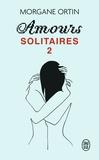 Morgane Ortin - Amours solitaires Tome 2 : Une petite éternité.
