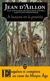 Jean d' Aillon - Les aventures de Guilhem d'Ussel, chevalier troubadour  : A lances et à pavois.
