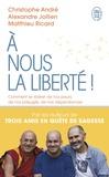Christophe André et Alexandre Jollien - A nous la liberté !.