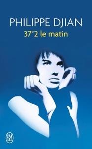 Philippe Djian - 37°2 le matin.