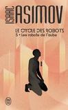 Isaac Asimov - Le cycle des robots Tome 5 : Les robots de l'aube.