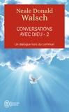 Neale-Donald Walsch - Conversations avec Dieu - Tome 2, Un dialogue hors du commun.