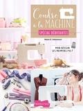 Marie Debuisson - Coudre à la machine spécial débutantes - Pour réussir ses premiers pas !.