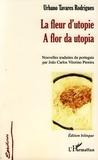 Urbano Tavares Rodrigues - La Fleur D'utopie - Edition bilingue français-portugais.
