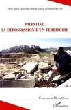 Pierre Blanc et Jean-Paul Chagnollaud - Palestine - La dépossession d'un territoire.