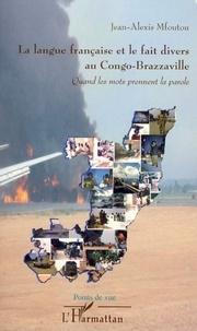 Jean-Alexis Mfoutou - La langue française et le fait divers au Congo-Brazzaville - Quand les mots prennent la parole.