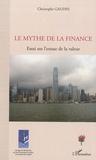 Christophe Gaudin - Le mythe de la finance - Essai sur l'extase de la valeur.