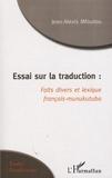 Jean-Alexis Mfoutou - Essai sur la traduction : faits divers et lexique francais-munukutuba.