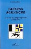 Dominique Stich - Parlons romanche - La quatrième langue officielle de la Suisse.